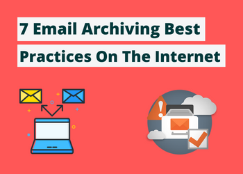 7 Email Archiving Best Practices On The Internet