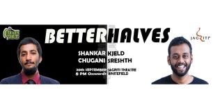 Better Halves Featuring Shankar Chugani and Kjeld Sreshth