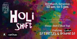 Holi Shift Ed. 1 at Shift