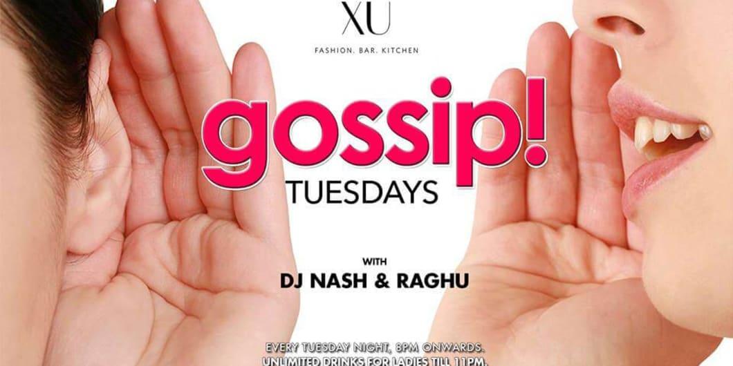 Gossip Tuesdays - Ladies Night at XU with DJ Nash & Raghu!