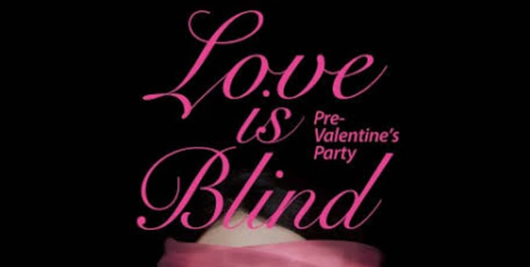 Love is Blind!!! Pre Valentine Party