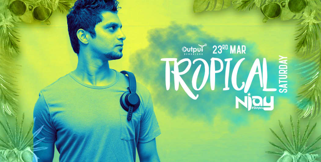 Tropical Saturday Bollywood & Commercial Night Ft DJ Njay