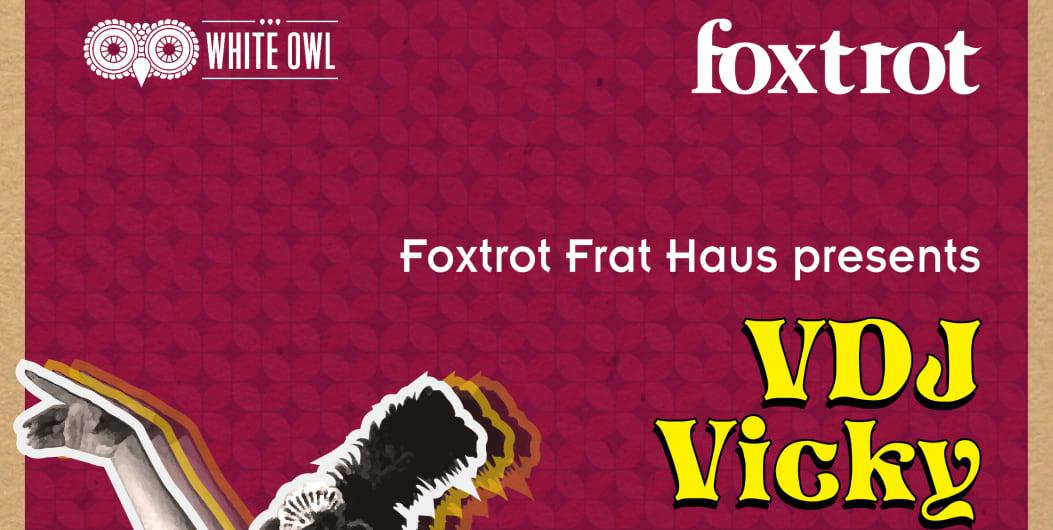 Foxtrot Frat House Presents - VDJ Vicky,Bollywood + Ladies NighT
