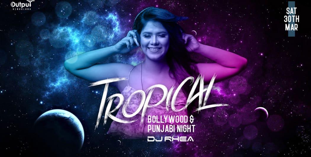 Tropical Saturday Bollywood & Commercial Night Ft DJ Rhea