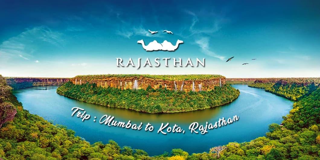 Trip to Kota, Rajasthan (Mumbai to Kota)