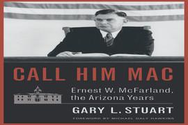 Call Him Mac: Ernest W. McFarland – The Arizona Years