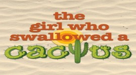 The Girl Who Swallowed a Cactus