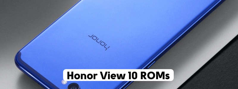 Honor View 10 Custom ROMs – Best Performance & Battery ✌️(Updated) image