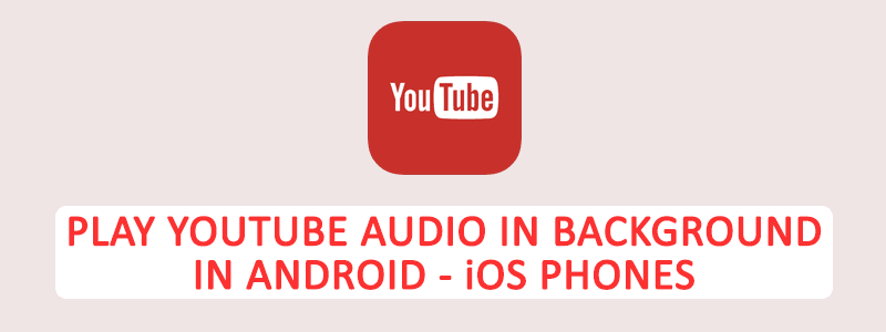 Play YouTube Audio in Background – Android-iOS [Without YouTube RED] image