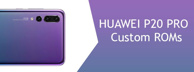 Huawei P20 Pro Custom ROMs [List] – Fast & Stable (Download Link) image