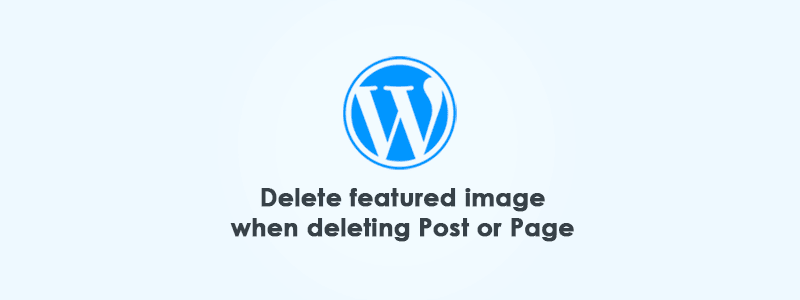 Delete Featured Image When Deleting Post or Page with (Simple Code) image