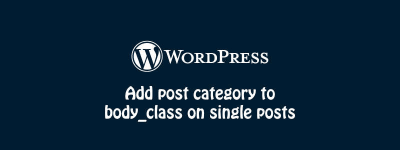 How to Add Post Category to body_class On Single Posts [WordPress] image