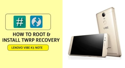 How to Root Lenovo Vibe K5 Note and Install TWRP Recovery image