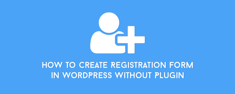 Custom Registration or Sign Up Form in WordPress Without Using A Plugin image