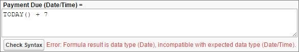 この数式の戻り値のデータ型は、返される値として記述されたデータ型と異なります。 Payment Due (Date/Time)= TODAY() +7