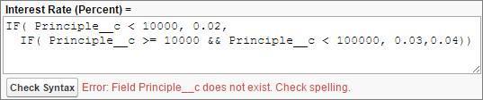 Erro de sintaxe para um nome do campo escrito incorretamente. Taxa de juros (percentual)= IF(Principle_c<1000, 0.02, IF(Principle_c>=1000 && Principle_c<1000, 0.03,0.04))
