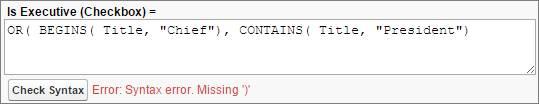 """Erro de sintaxe para um parêntese ausente. É executivo (caixa de seleção) = OR(BEGINS(Title, """"Diretor""""), CONTAINS(Title, """"Presidente"""")"""