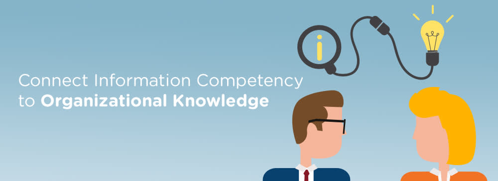 Two cartoon human heads looking at each other with a graphic using a light bulb to convey an idea passing between the two. Text reads: Connect Information Competency to Organizational Knowledge