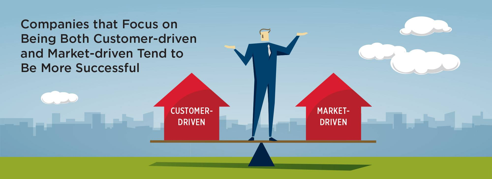 Companies that focus on being both customer-driven and market-driven tend to be more successful