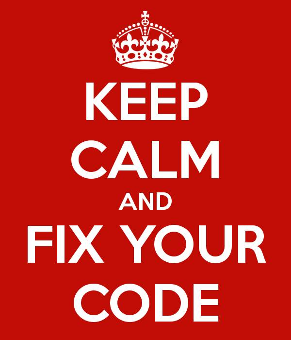 Keep calm and fix your code