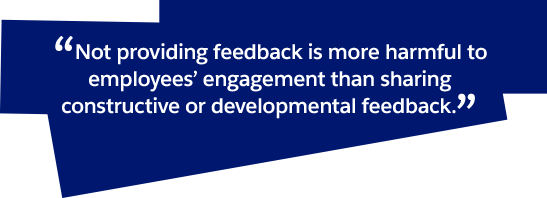 Not providing feedback is more harmful to employees' engagement than sharing constructive or developmental feedback
