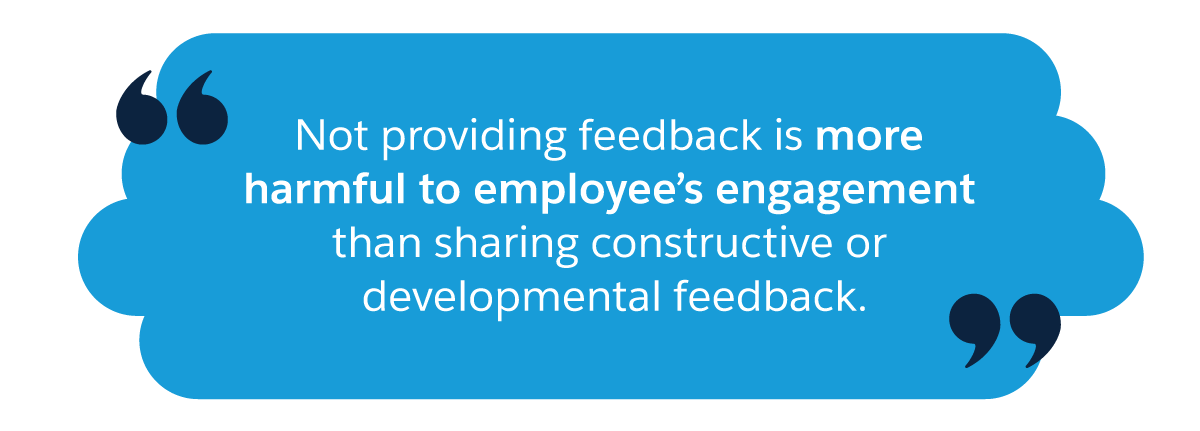 Not providing feedback is more harmful to employees' engagement than sharing constructive or developmental feedback.