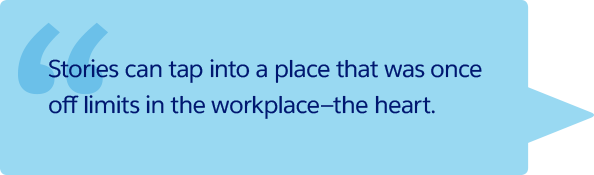 Stories can tap into a place that was once off limits in the workplace-the heart