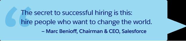 'Das Geheimnis einer erfolgreichen Personalbeschaffung lautet wie folgt: Mitarbeiter einstellen, die die Welt verändern möchten.' Marc Benioff