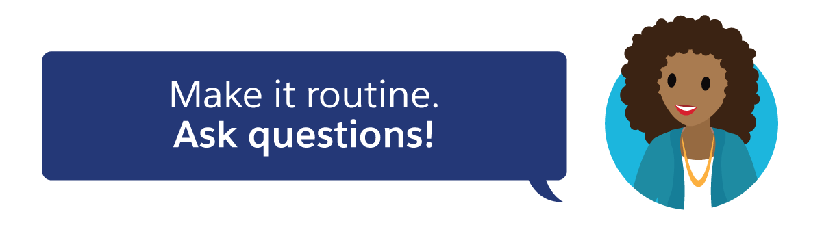 Make it routine. Ask questions!