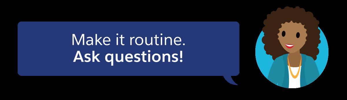 Stattdessen sollte es routinemäßig im Gespräch enthalten sein. Stellen Sie Fragen.