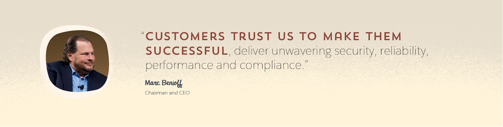 "Graphic featuring a photo of Marc Benioff, Salesforce chairman and CEO, and a quote from him: ""Customers trust us to make them successful, deliver unwavering security, reliability, performance and compliance."""