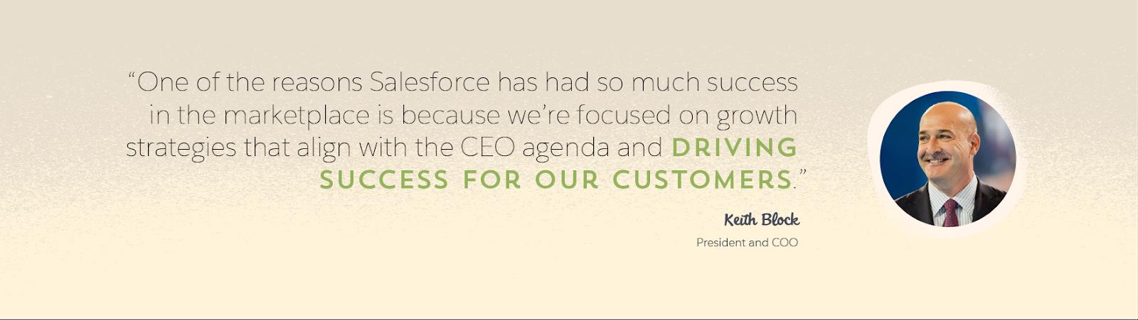 Salesforce の社長兼 COO である Keith Block と、「Salesforce が市場でこれほどの成功を収めた理由の 1 つは、CEO の計画に沿った成長戦略とお客様の成功促進に集中していることです」という同氏の引用を示すグラフィック