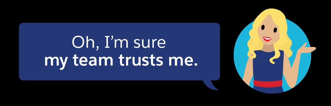 Ich bin mir ziemlich sicher, dass mein Team mir vertraut.