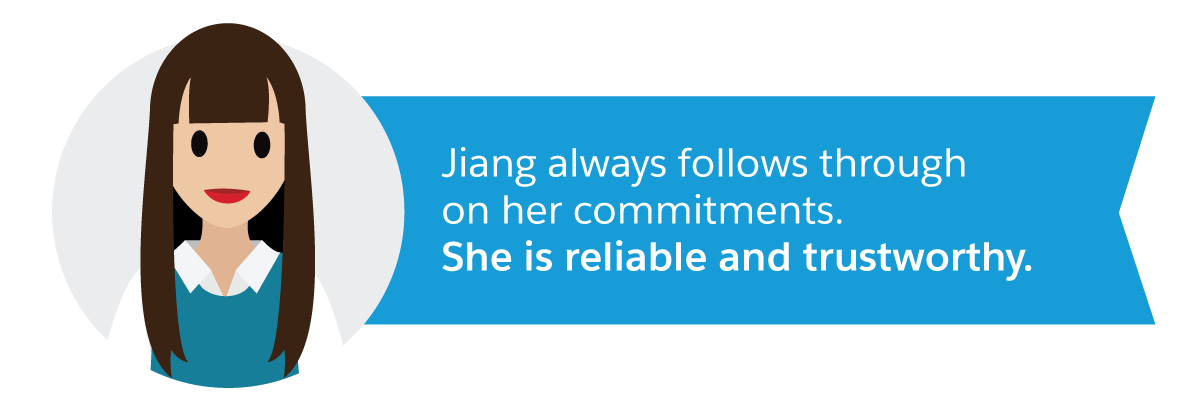 Jiang always follows through on her commitments. She is reliable and trustworthy.