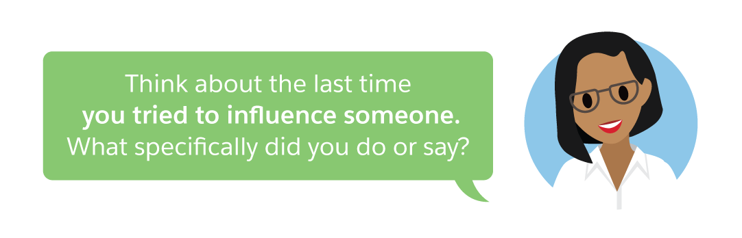 Think about the last time you tried to influence someone. What specifically did you do or say?