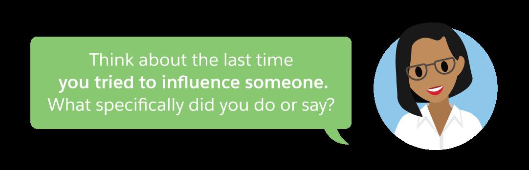 この前誰かに影響を与えようとしたとき何をしたかを思い出してみてください。具体的にどのような行動や発言をしましたか?