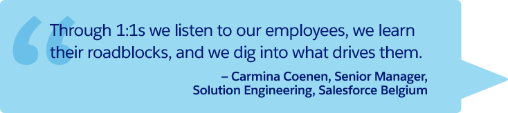 """Through 1:1s we listen to our employees, we learn their roadblocks, and we dig into what drives them."" —Carmina Coenen, Senior Manager, Solution Engineering, Salesforce Belgium"