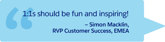 """1:1s should be fun and inspiring!"" —Simon Macklin, RVP Customer Success, EMEA"