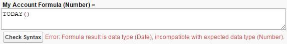 間違ったデータ型の結果を返す数式。数値が必要ですが、数式の結果が日付です。 My Account Formula (Number) - TODAY()
