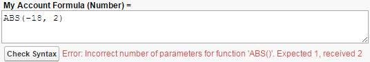 パラメータ数が多すぎる数式。パラメータが 1 つ必要な場合に 2 つ受け取ります。 My Account Formula (Number) = ABS(-18, 2)