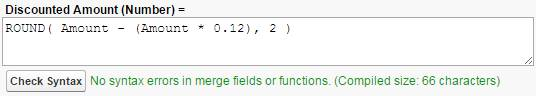 ROUND() 関数を含む数式。 Discounted Amount (Number)= Round( Amount - (Amount * 0.12), 2 )
