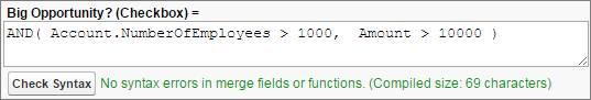 論理 AND() 関数を使用した数式。 Big Opportunity? (Checkbox)= AND( Account.NumberOfEmployees > 1000, Amount > 1000)