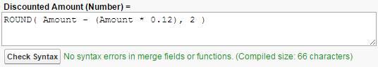 Uma fórmula que inclui a função ROUND(). Valor descontado (número)= Round( Amount - (Valor * 0.12), 2 )