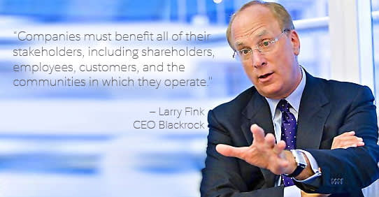 """Companies must benefit all of their stakeholders, including shareholders, employees, customers, and the communities in which they operate."" —Larry Fink, CEO Blackrock"