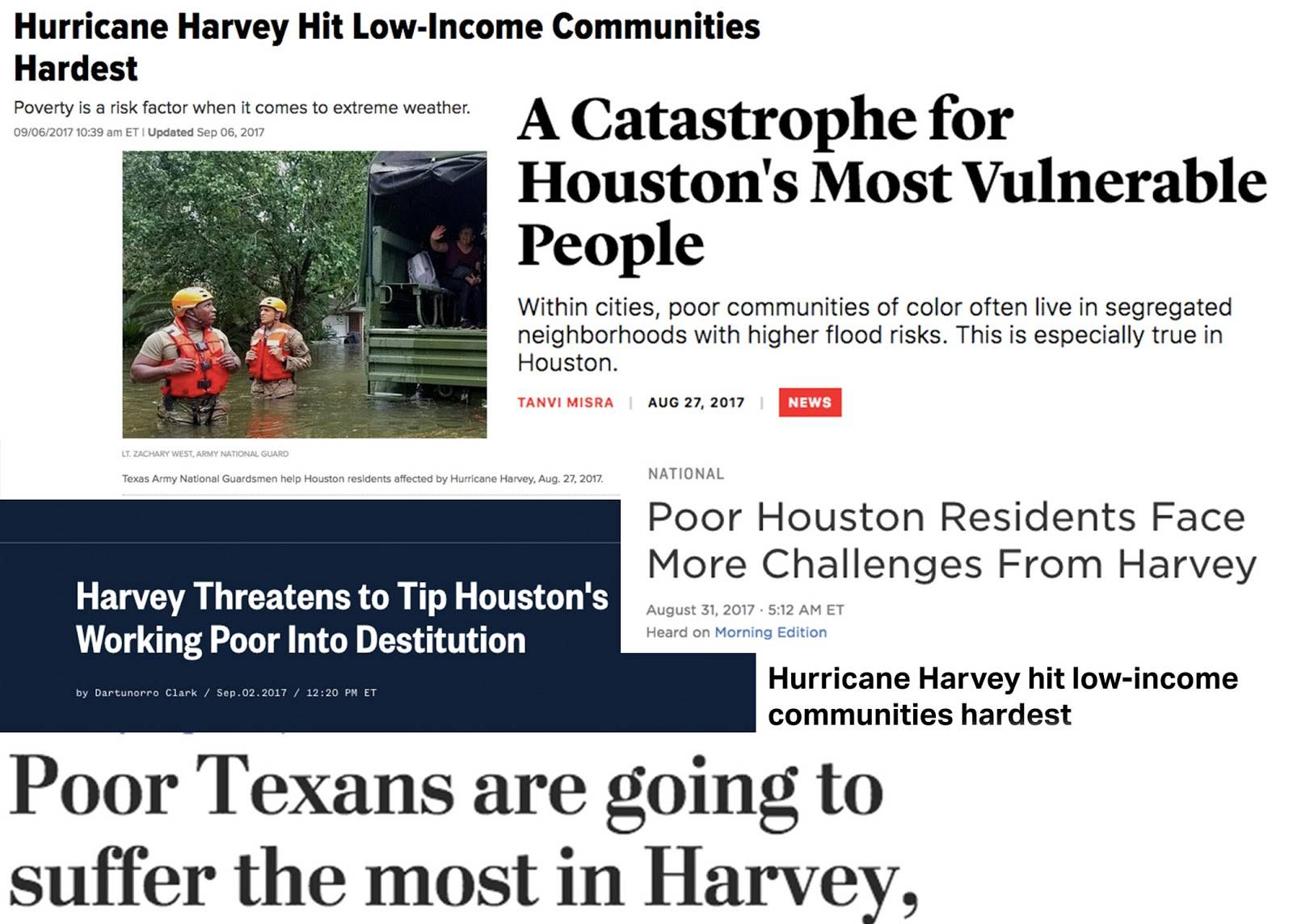 "Media headlines following Hurricane Harvey showcase its impact on Houston's most vulnerable communities: ""Hurricane Harvey Hit Low-Income Communities Hardest,"" ""A Catastrophe for Houston's Most Vulnerable People,"" ""Harvey Threatens to Tip Houston's Working Poor Into Destitution,"" ""Poor Houston Residents Face More Challenges from Harvey."""
