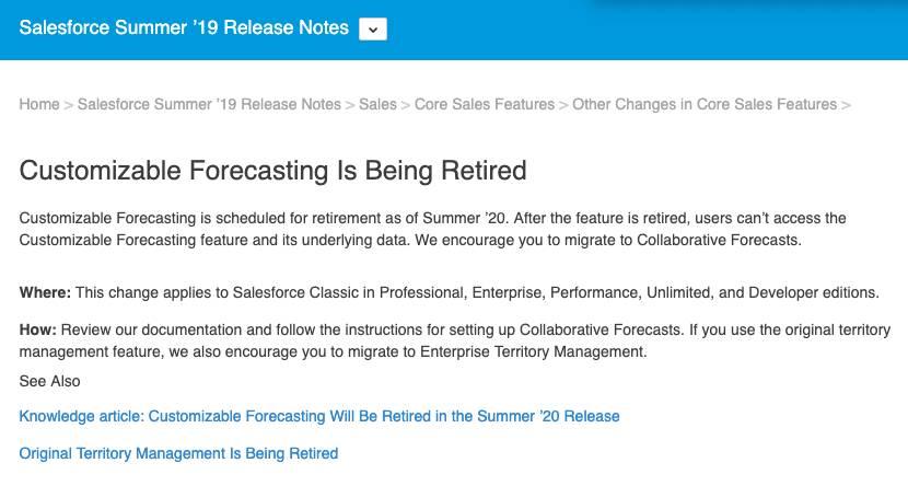 """Artículo de las Notas de la versión de Salesforce titulado """"Retirada de Pronósticos personalizables"""". Este artículo describe brevemente que la función se va a retirar con el lanzamiento de la versión Summer 2020, identifica dónde se producirá el cambio y recomienda funciones alternativas,así como vínculos a los recursos."""