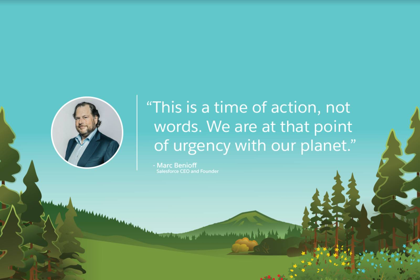 "A quote from Salesforce CEO and founder Marc Benioff on the urgency of climate action over an illustration of a forest: ""This is a time of action, not words. We are at that point of urgency with our planet."""