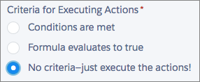 "Selecting ""No criteria"" for Criteria for Executing Actions"