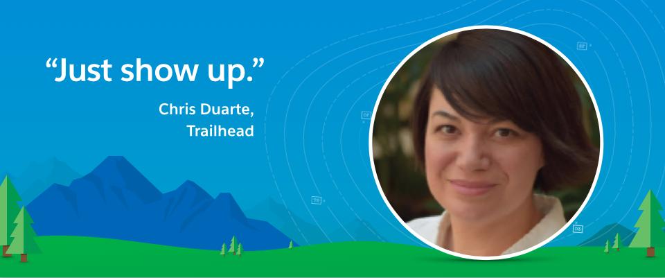 """""""Solo hay que estar presente"""" dice Chris Duarte, Editora en jefe de Trailhead en Salesforce."""