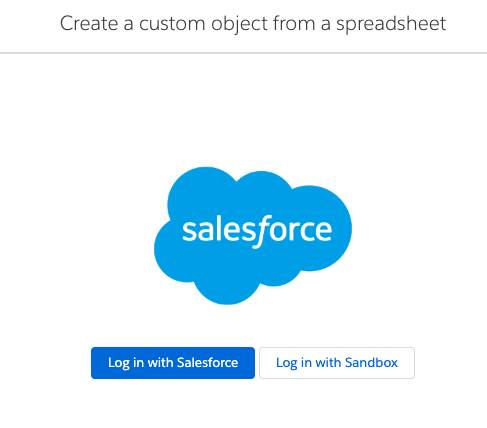 Custom Object from Spreadsheet wizard with options to Log in to Salesforce, and Log in with Sandbox.